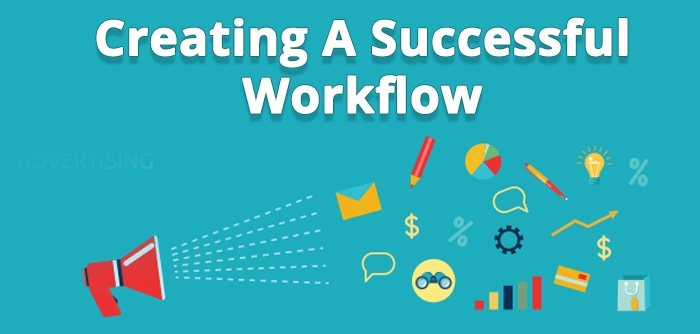 Creating A Successful Workflow