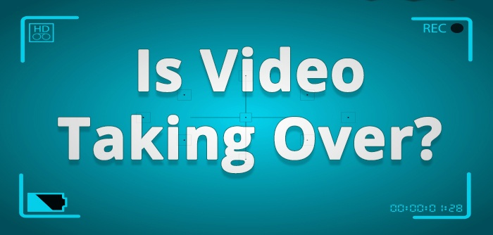 Is Video Taking Over