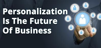 Personalization Is The Future Of Business