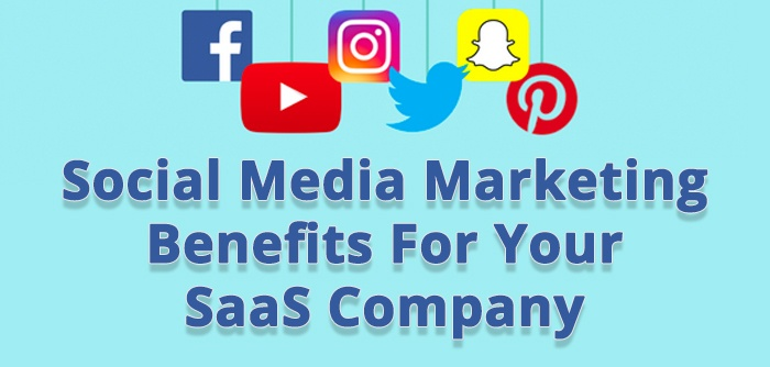 Social Media Marketing Benefits For Your SaaS Company