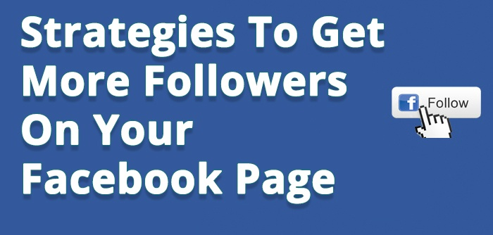 Strategies To Get More Followers On Your Facebook Page