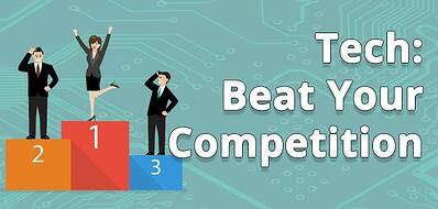 tech, beaty your competition.