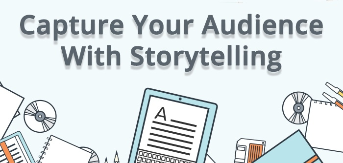 Capture Your Audience By Storytelling: 8 Tips To Hook Them