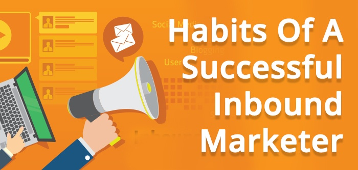 7 Habits Of A Successful Inbound Marketer