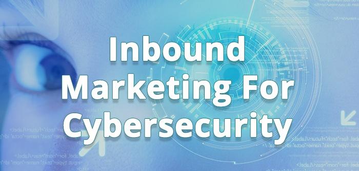 Industry Spotlight: Inbound Marketing For CyberSecurity