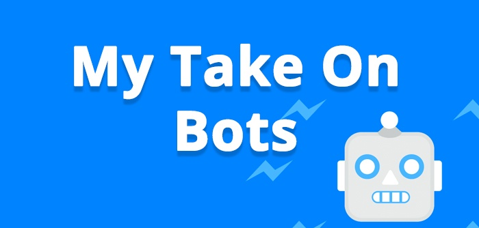 What Is Your Take On Bots? Here Is Mine