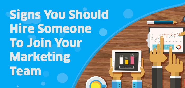 4 Signs You Should Hire Someone To Join Your Marketing Team